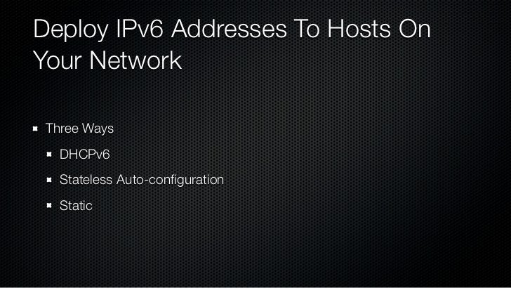 DHCPv6Dynamic Host Configuration Protocol  New version, supports IPv6  Useful for networks that already rely on DHCP  A goo...