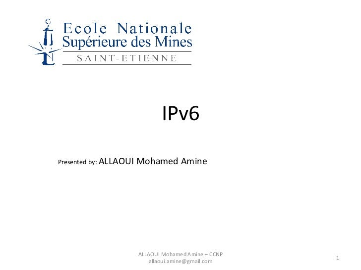 IPv6Presented by: ALLAOUI   Mohamed Amine                        ALLAOUI Mohamed Amine – CCNP                             ...