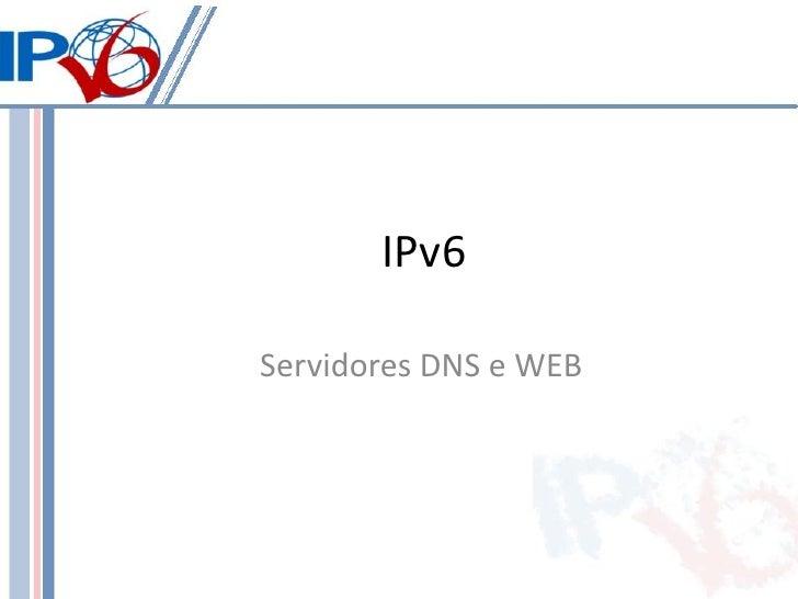 IPv6Servidores DNS e WEB