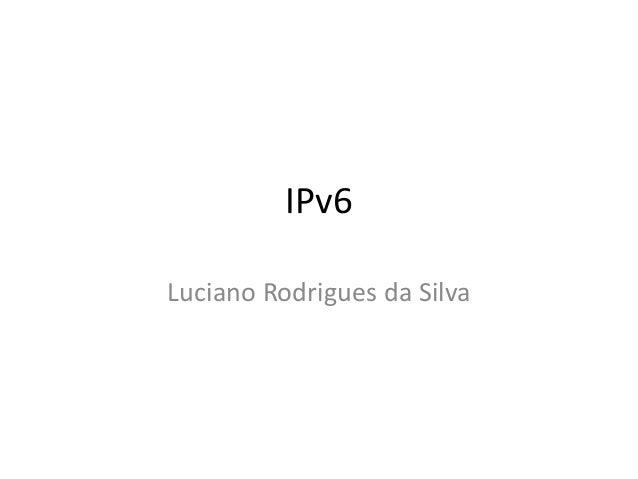 IPv6Luciano Rodrigues da Silva
