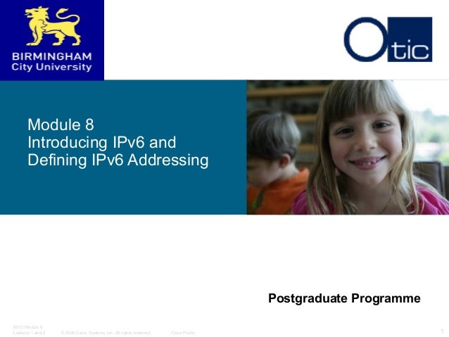 Module 8 Introducing IPv6 and Defining IPv6 Addressing  Postgraduate Programme BSCI Module 8 Lessons 1 and 2  © 2006 Cisco...