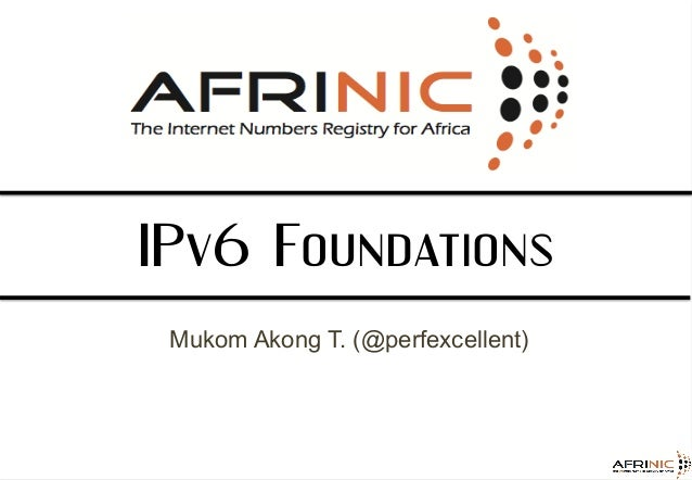 IPv6  Foundations   Mukom Akong T. (@perfexcellent)