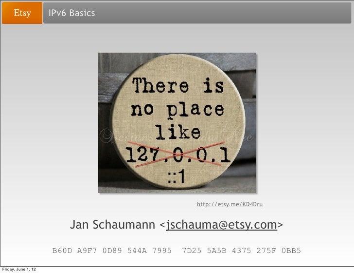 IPv6 Basics                                                   http://etsy.me/KD4Dru                          Jan Schaumann...