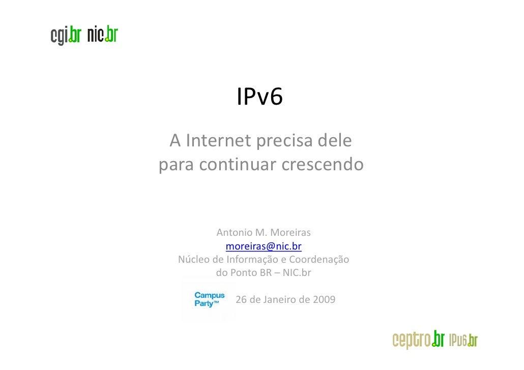 IPv6  A Internet precisa dele para continuar crescendo             Antonio M. Moreiras             moreiras@nic.br   Núcle...