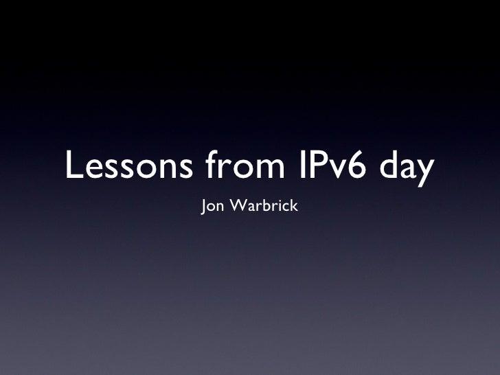 Lessons from IPv6 day <ul><li>Jon Warbrick </li></ul>