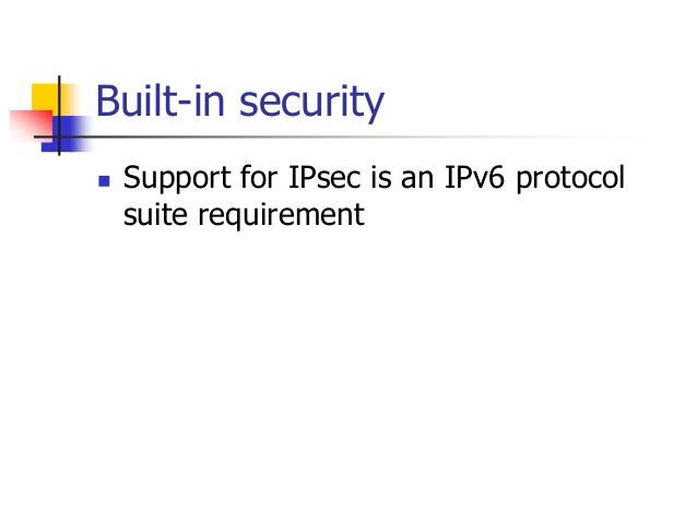 INFT3007 Built-in security  Support for IPsec is an IPv6 protocol suite requirement
