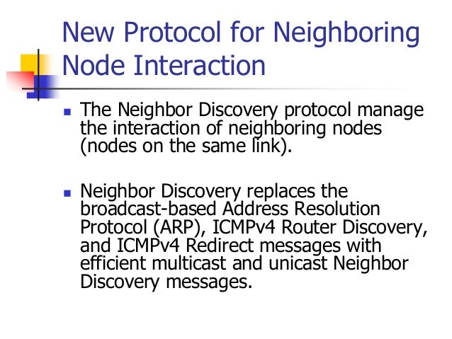INFT3007 New Protocol for Neighboring Node Interaction  The Neighbor Discovery protocol manage the interaction of neighbo...