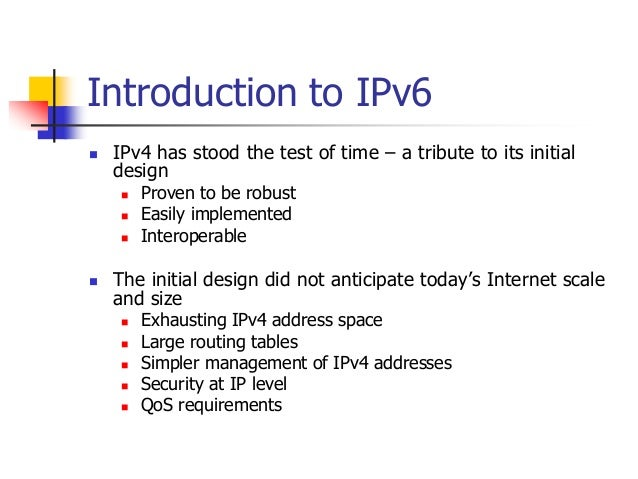 INFT3007 Introduction to IPv6  IPv4 has stood the test of time – a tribute to its initial design  Proven to be robust  ...