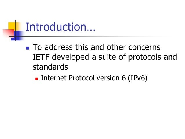 INFT3007 Introduction…  To address this and other concerns IETF developed a suite of protocols and standards  Internet P...