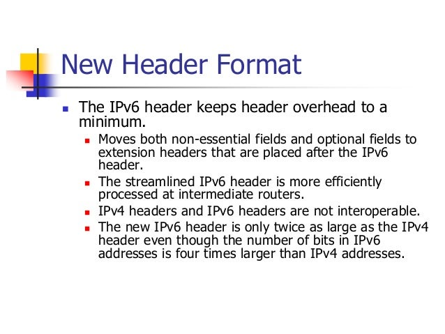 INFT3007 New Header Format  The IPv6 header keeps header overhead to a minimum.  Moves both non-essential fields and opt...