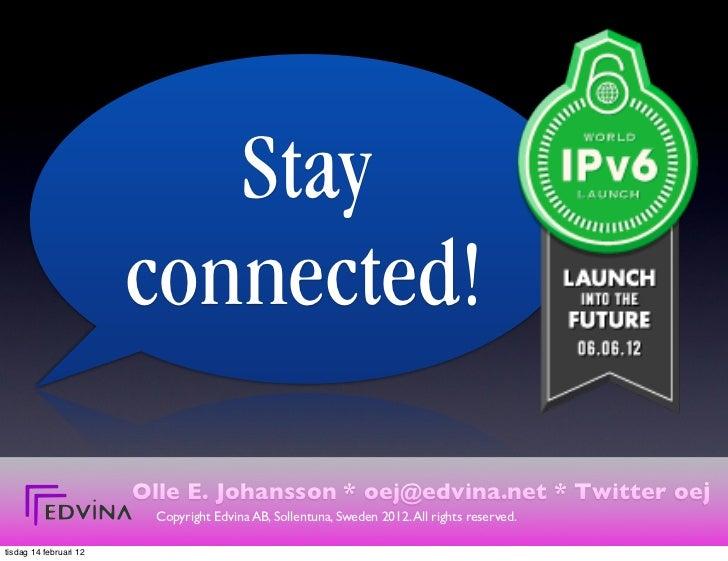 Stay                        connected!                        Olle E. Johansson * oej@edvina.net * Twitter oej            ...