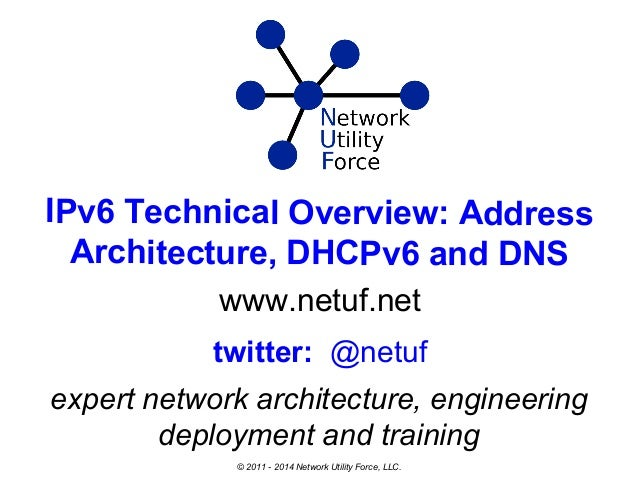 IPv6 Technical Overview: Address Architecture, DHCPv6 and DNS www.netuf.net expert network architecture, engineering deplo...