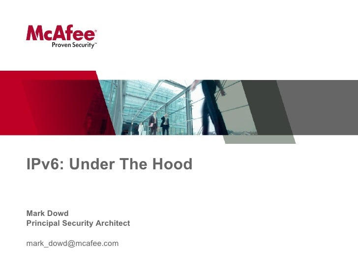 IPv6: Under The Hood Mark Dowd Principal Security Architect [email_address]
