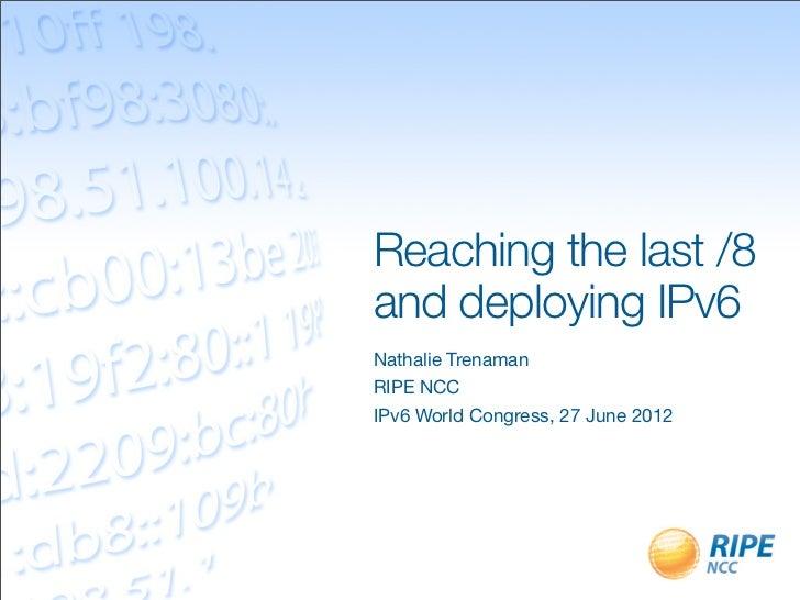 Reaching the last /8and deploying IPv6Nathalie TrenamanRIPE NCCIPv6 World Congress, 27 June 2012