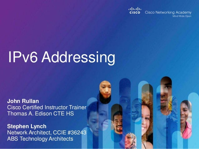 John Rullan Cisco Certified Instructor Trainer Thomas A. Edison CTE HS Stephen Lynch Network Architect, CCIE #36243 ABS Te...