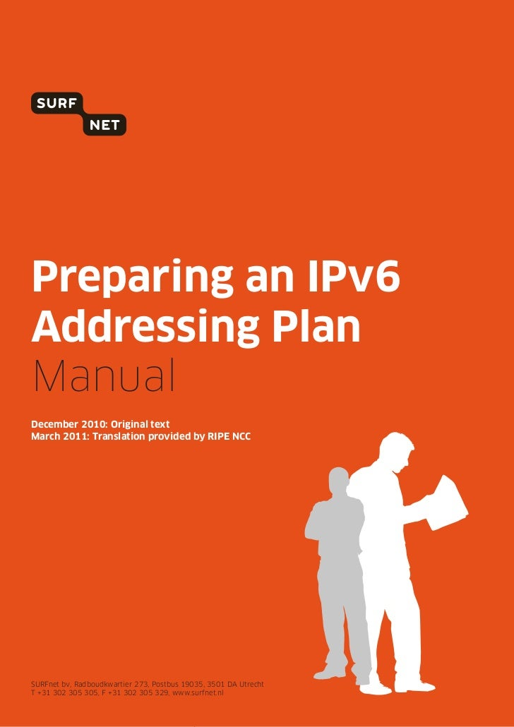 Preparing an IPv6Addressing PlanManualDecember 2010: Original textMarch 2011: Translation provided by RIPE NCCSURFnet bv, ...