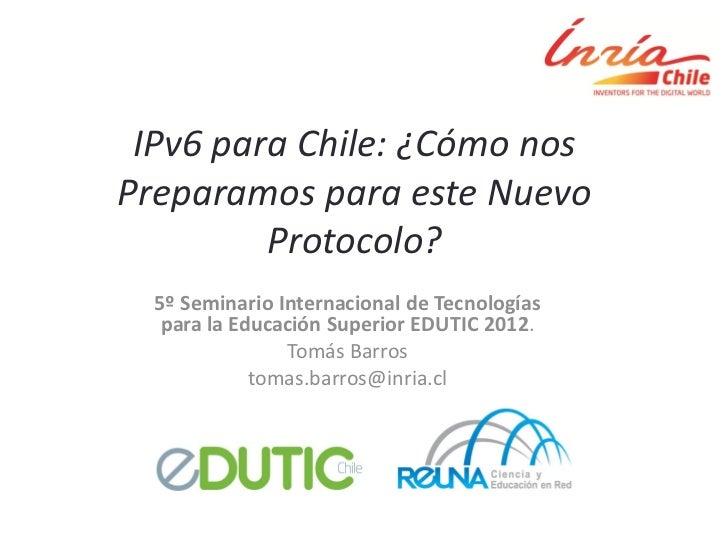 IPv6 para Chile: ¿Cómo nosPreparamos para este Nuevo         Protocolo?  5º Seminario Internacional de Tecnologías   para ...
