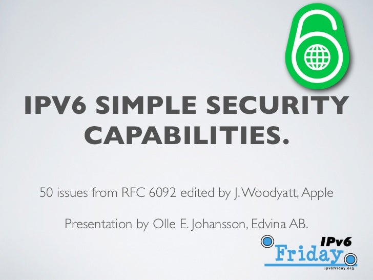 IPV6 SIMPLE SECURITY    CAPABILITIES.50 issues from RFC 6092 edited by J. Woodyatt, Apple    Presentation by Olle E. Johan...