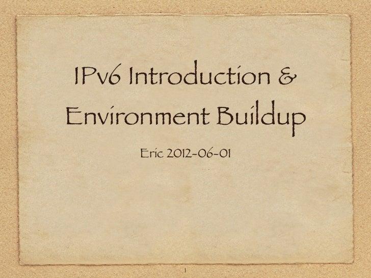 IPv6 Introduction &Environment Buildup     Eric 2012-06-01            1