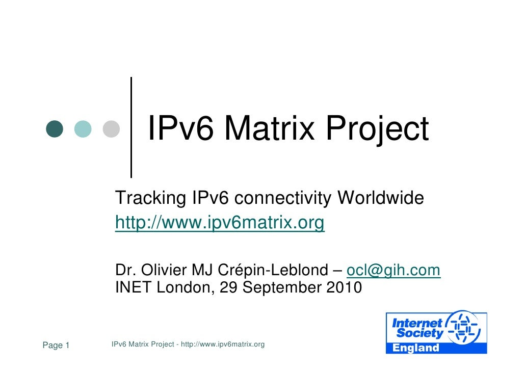 IPv6 Matrix Project           Tracking IPv6 connectivity Worldwide           http://www.ipv6matrix.org            Dr. Oliv...