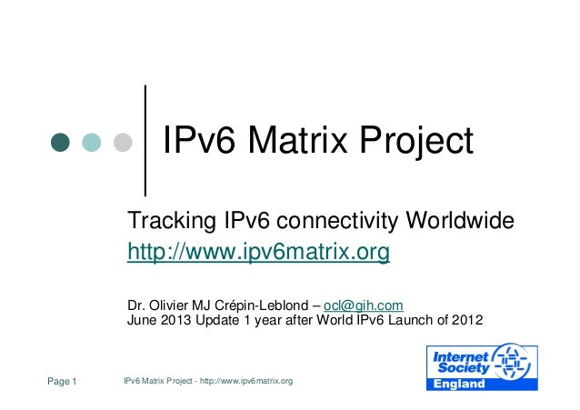 IPv6 Matrix Project - http://www.ipv6matrix.orgPage 1 IPv6 Matrix Project Tracking IPv6 connectivity Worldwide http://www....