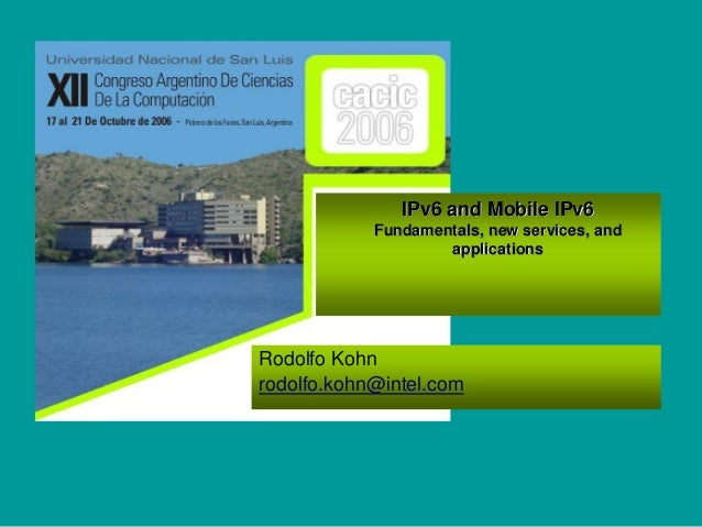 IPv6 and Mobile IPv6 Fundamentals, new services, and applications Rodolfo Kohn rodolfo.kohn@intel.com