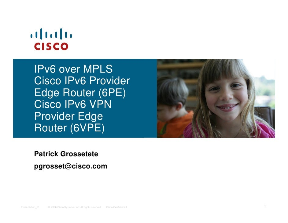 IPv6 over MPLS           Cisco IPv6 Provider           Edge Router (6PE)           Cisco IPv6 VPN           Provider Edge ...