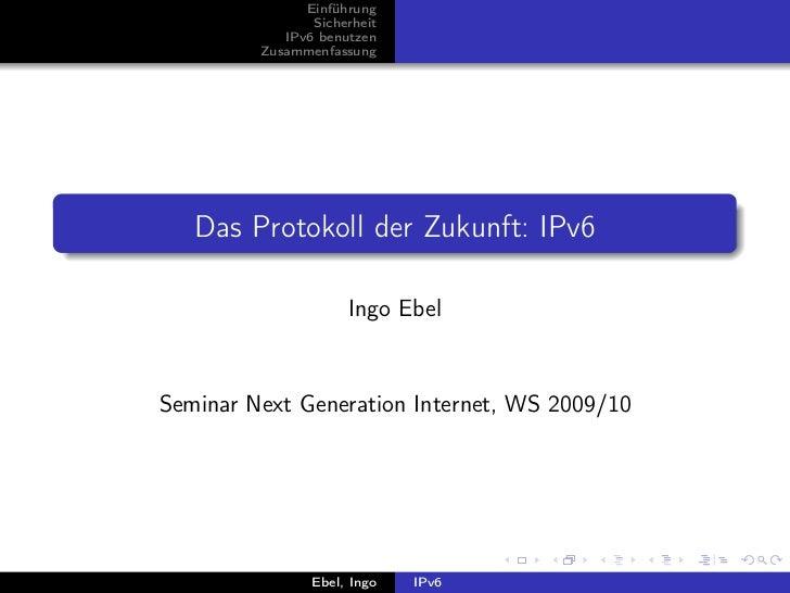 Einführung                Sicherheit            IPv6 benutzen         Zusammenfassung   Das Protokoll der Zukunft: IPv6   ...