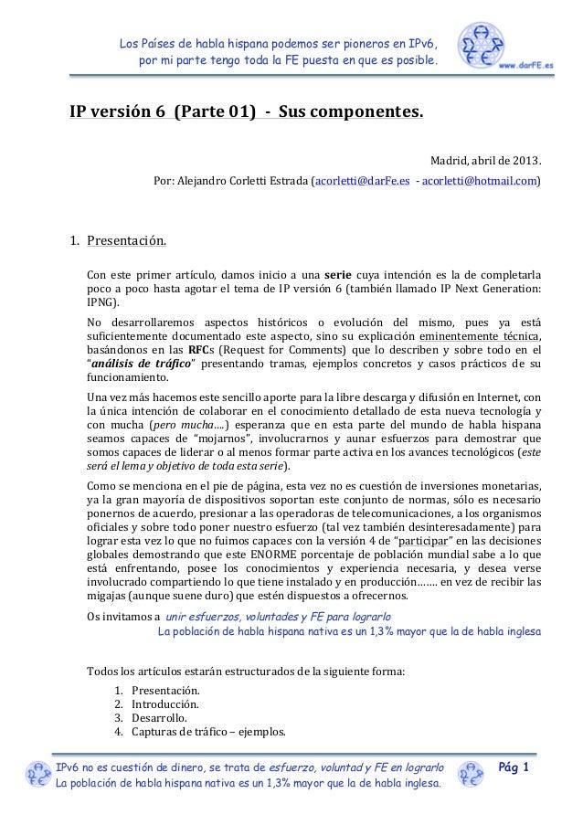 Los Países de habla hispana podemos ser pioneros en IPv6,                por mi parte tengo toda la FE puesta en que es po...
