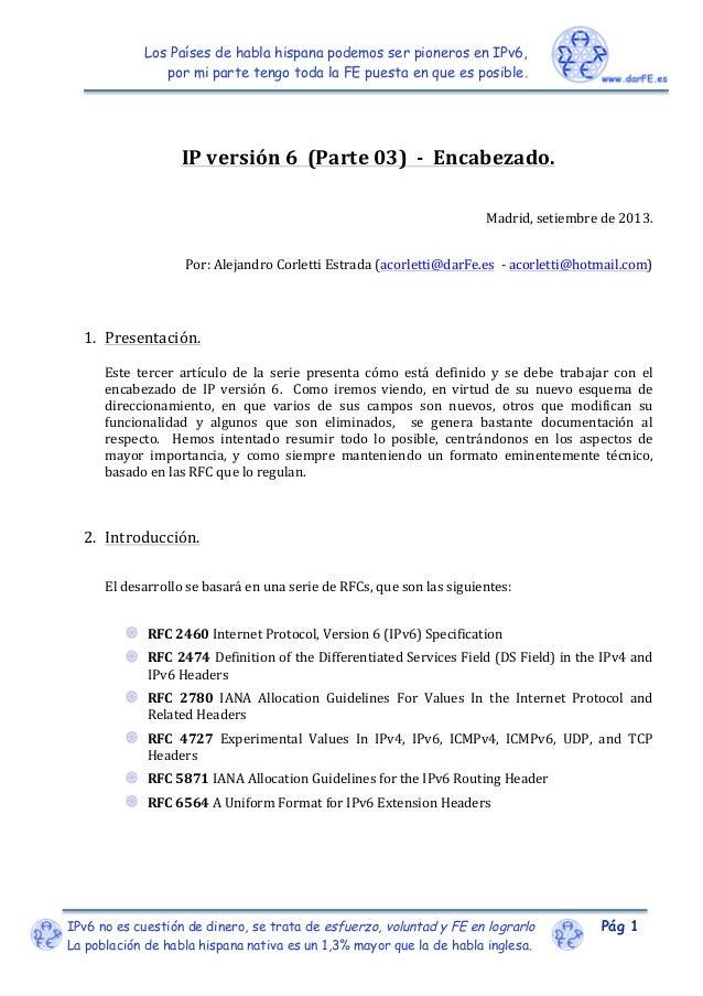 Los Países de habla hispana podemos ser pioneros en IPv6, por mi parte tengo toda la FE puesta en que es posible. IPv6 no ...