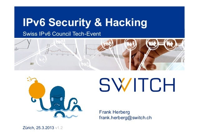 IPv6 Security & HackingSwiss IPv6 Council Tech-Event                            Frank Herberg                            f...