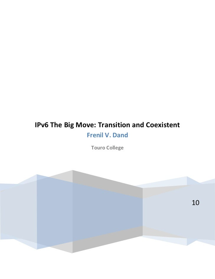 IPv6 The Big Move: Transition and Coexistent               Frenil V. Dand                 Touro College                   ...