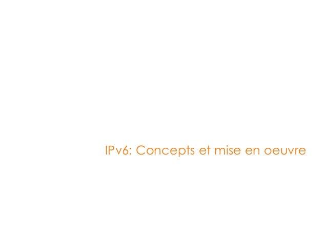 IPv6: Concepts et mise en oeuvre