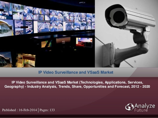 Published : 16-Feb-2014 Pages: 133 IP Video Surveillance and VSaaS Market IP Video Surveillance and VSaaS Market (Technolo...