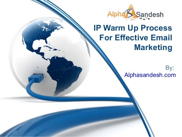 IP Warm Up Process For Effective Email Marketing By: Alphasandesh.com