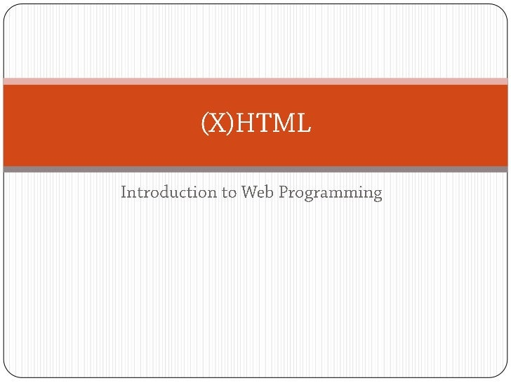 Introduction to Web Programming<br />(X)HTML<br />