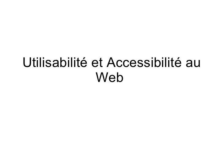 Utilisabilité et Accessibilité au Web