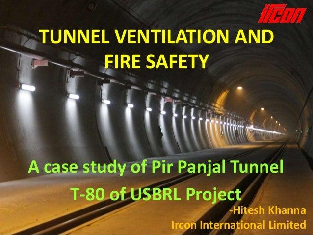TUNNEL VENTILATION AND FIRE SAFETY  A case study of Pir Panjal Tunnel T-80 of USBRL Project  -Hitesh Khanna Ircon Internat...