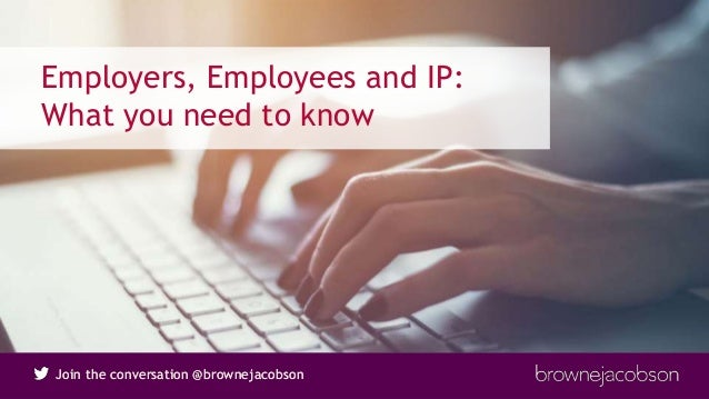 Join the conversation @brownejacobsonJoin the conversation @brownejacobson Employers, Employees and IP: What you need to k...