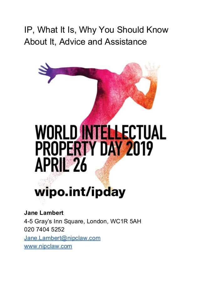 IP, What It Is, Why You Should Know About It, Advice and Assistance Jane Lambert 4-5 Gray's Inn Square, London, WC1R 5AH 0...