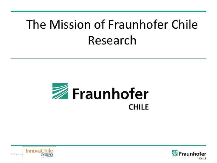 The Mission of Fraunhofer Chile                          Research© Fraunhofer