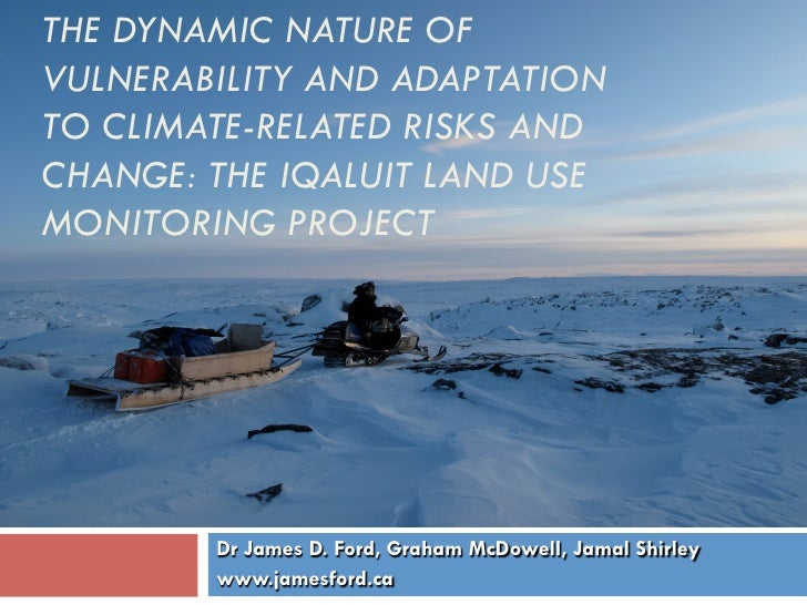 THE DYNAMIC NATURE OFVULNERABILITY AND ADAPTATIONTO CLIMATE-RELATED RISKS ANDCHANGE: THE IQALUIT LAND USEMONITORING PROJEC...
