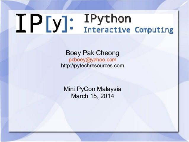 Boey Pak Cheong pcboey@yahoo.com http://pytechresources.com Mini PyCon Malaysia March 15, 2014