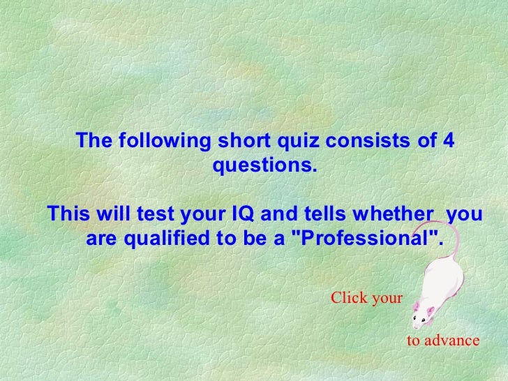 The following short quiz consists of 4               questions.This will test your IQ and tells whether you    are qualifi...