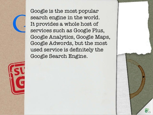 Google is the most popular search engine in the world. It provides a whole host of services such as Google Plus, Google An...