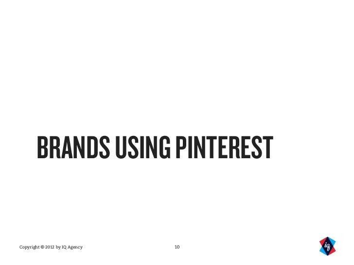 BRANDS USING PINTERESTCopyright © 2012 by IQ Agency   10