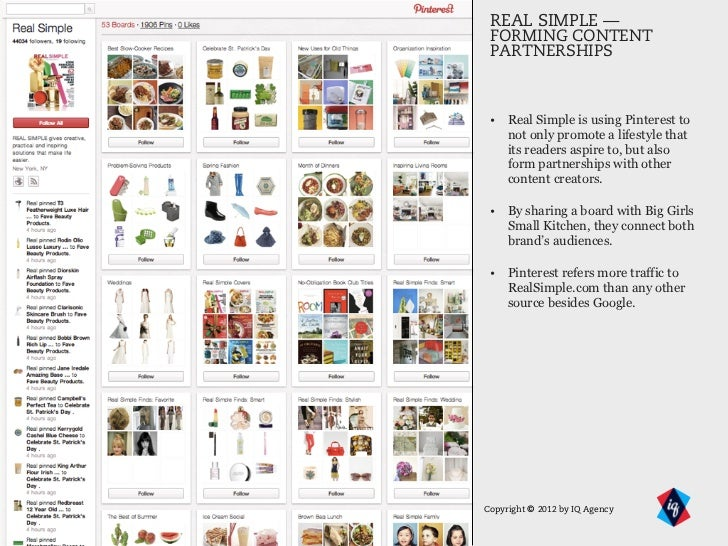 REAL SIMPLE — FORMING CONTENT PARTNERSHIPS • Real Simple is using Pinterest to   not only promote a lifestyle that   its r...
