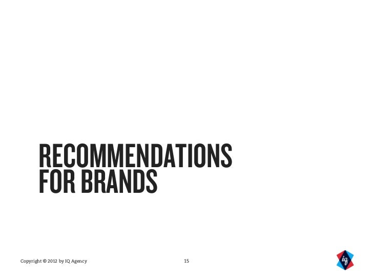 RECOMMENDATIONS       FOR BRANDSCopyright © 2012 by IQ Agency   15