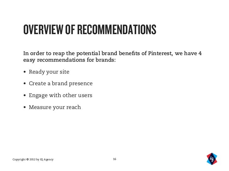 OVERVIEW OF RECOMMENDATIONS       In order to reap the potential brand benefits of Pinterest, we have 4       easy recommen...