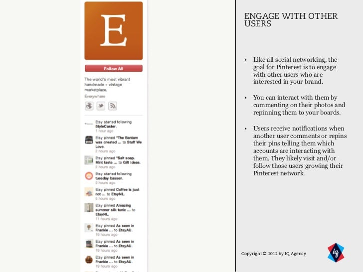 ENGAGE WITH OTHER USERS • Like all social networking, the   goal for Pinterest is to engage   with other users who are   i...